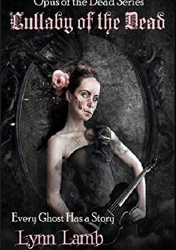 Okładka książki Lullaby of the Dead: Every Ghost Has a Story