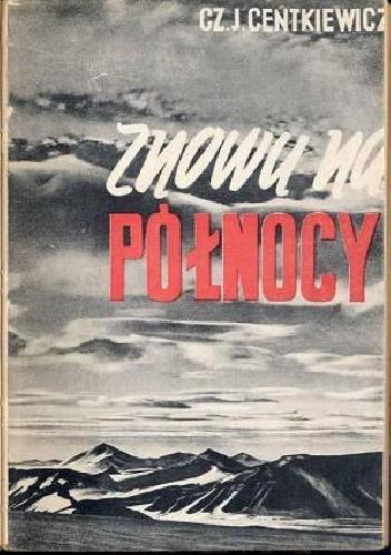 Okładka książki Znowu na Północy: Kartki z podróży na Wyspę Niedźwiedzią i Spitzbergen w roku 1936