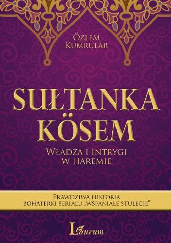 Okładka książki Sułtanka Kösem. Władza i intrygi w haremie