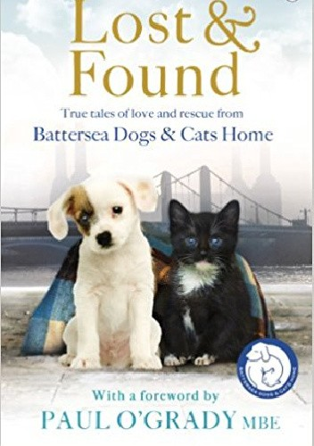 Okładka książki Lost & Found. True Tales of Love and Rescue from Battersea Dogs & Cats Home