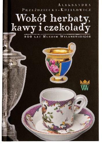 Okładka książki Wokół herbaty, kawy i czekolady