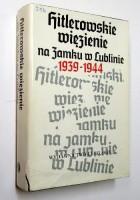 HITLEROWSKIE WIĘZIENIE NA ZAMKU W LUBLINIE 1939-1944