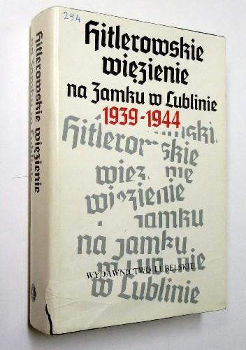 Okładka książki HITLEROWSKIE WIĘZIENIE NA ZAMKU W LUBLINIE 1939-1944
