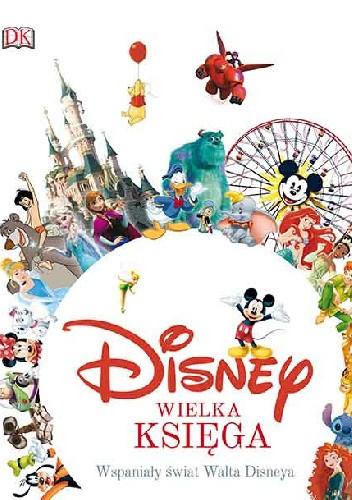 Okładka książki Disney. Wielka księga. Wspaniały świat Walta Disneya