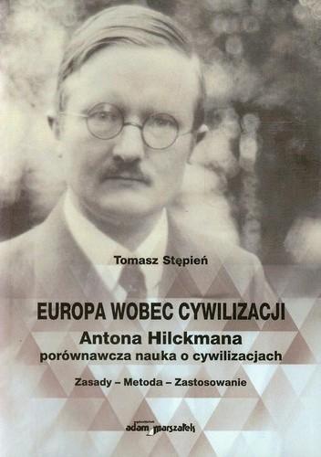 Okładka książki Europa wobec cywilizacji Antona Hilckmana porównawcza nauka o cywilizacjach. Zasady-metoda-zastosowanie