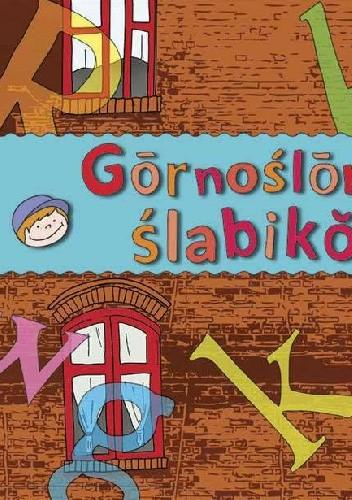 Okładka książki Gōrnoślōnski Ślabikŏrz