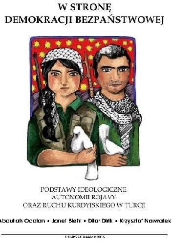 Okładka książki W stronę Demokracji Bezpaństwowej. podstawy ideologiczne ruchu kurdyjskiego w Turcji oraz Autonomii Rojawy
