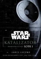Star Wars. Katalizator. Wprowadzenie do filmu Łotr 1