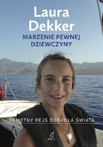 Okładka książki Marzenie pewnej dziewczyny. Samotny rejs dookoła świata