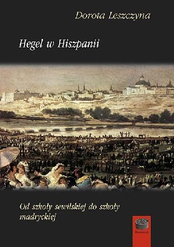 Okładka książki Hegel w Hiszpanii. Od szkoły sewilskiej do szkoły madryckiej