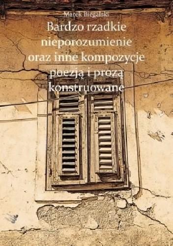 Okładka książki Bardzo rzadkie nieporozumienie oraz inne kompozycje poezją i prozą konstruowane
