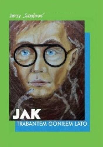 Okładka książki Jak trabantem goniłem lato
