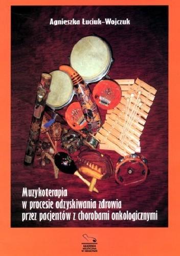 Okładka książki Muzykoterapia w procesie odzyskiwania zdrowia przez pacjentów z chorobami onkologicznymi