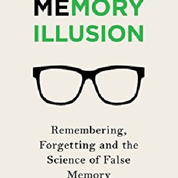 Okładka książki The Memory Illusion: Remembering, Forgetting, and the Science of False Memory