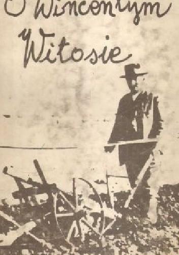 Okładka książki O Wincentym Witosie : relacje i wspomnienia