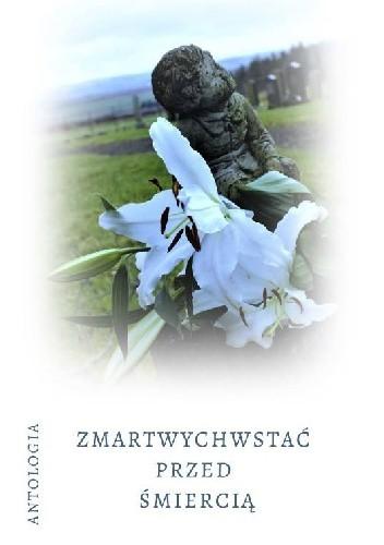 Okładka książki ZMARTWYCHWSTAĆ PRZED ŚMIERCIĄ