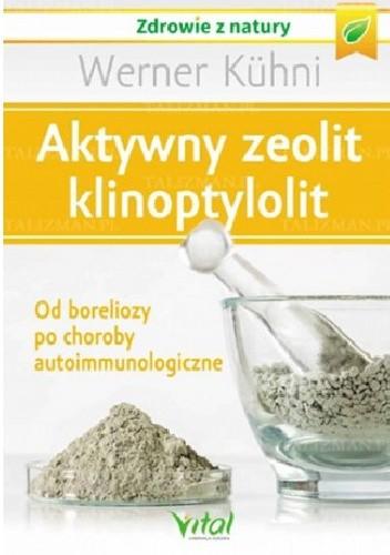 Okładka książki Aktywny zeolit klinoptylolit. Od boreliozy po choroby autoimmunologiczne