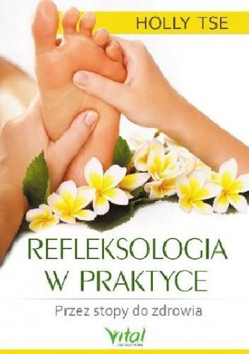Okładka książki Refleksologia w praktyce. Przez stopy do zdrowia