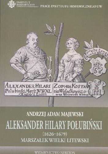 Okładka książki Aleksander Hilary Połubiński (1626-1679), marszałek wielki litewski. Działalność polityczno-wojskowa