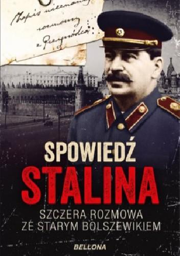 Okładka książki Spowiedź Stalina. Szczera rozmowa ze starym bolszewikiem