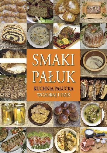Okładka książki Smaki Pałuk. Kuchnia pałucka wczoraj i dziś