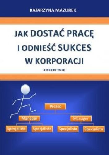 Okładka książki Jak dostać pracę i odnieść sukces w korporacji. Konkretnik