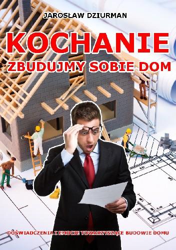 Okładka książki Kochanie, zbudujmy sobie dom