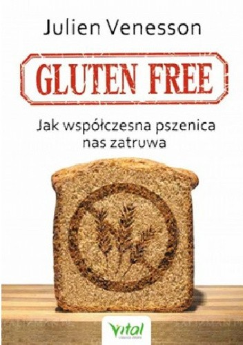 Okładka książki Gluten free. Jak współczesna pszenica nas zatruwa
