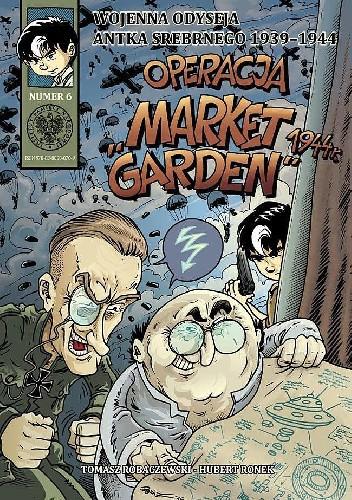 """Okładka książki Wojenna odyseja Antka Srebrnego - 6 - Operacja """"Market Garden"""" 1944 r."""