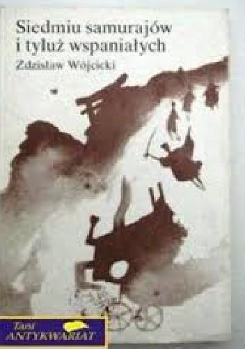 Okładka książki Siedmiu samurajów i tyluż wspaniałych