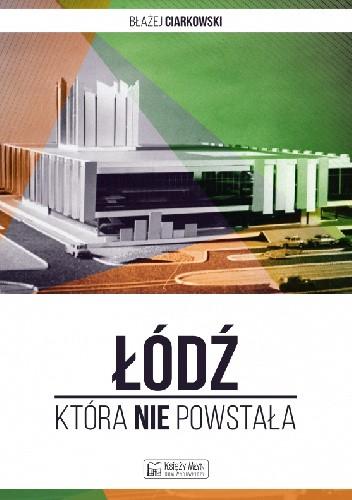 Okładka książki Łódź, która nie powstała