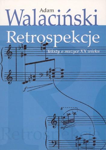 Okładka książki Retrospekcje. Teksty o muzyce XX wieku