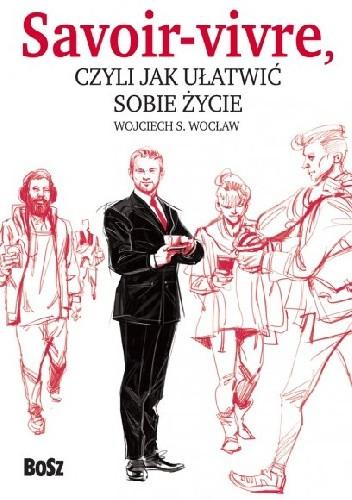 Okładka książki Savoir-vivre, czyli jak ułatwić sobie życie