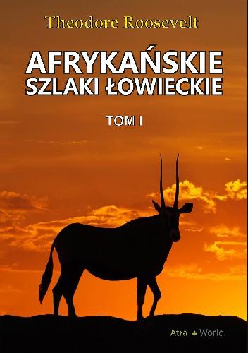 Okładka książki Afrykańskie szlaki łowieckie - Tom II