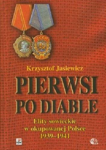 Okładka książki Pierwsi po diable. Elity sowieckie w okupowanej Polsce 1939 - 1941
