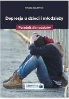 Depresja u dzieci i młodzieży. Poradnik dla rodziców