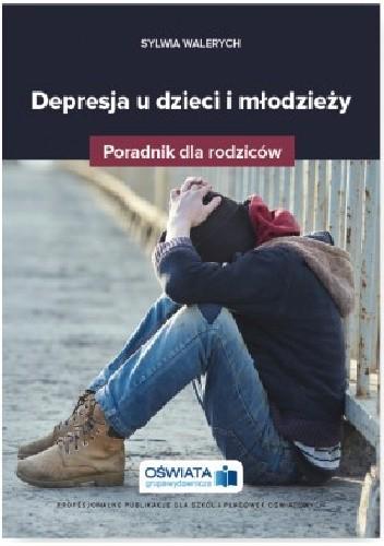 Okładka książki Depresja u dzieci i młodzieży. Poradnik dla rodziców