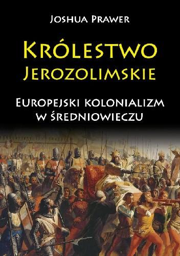 Okładka książki Królestwo Jerozolimskie. Europejski kolonializm w średniowieczu