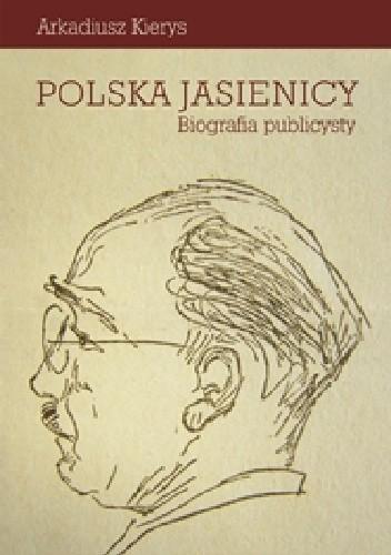 Okładka książki Polska Jasienicy. Biografia publicysty