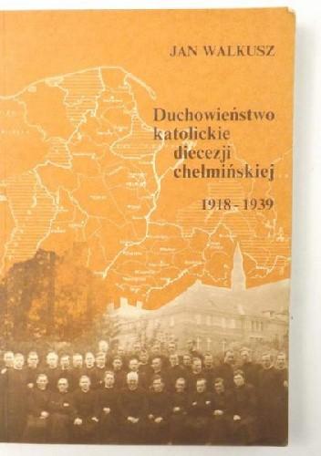 Okładka książki Duchowieństwo katolickie diecezji chełmińskiej 1918-1939