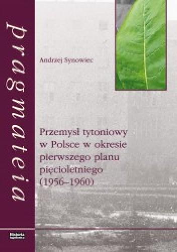 Okładka książki Przemysł tytoniowy w Polsce w okresie pierwszego planu pięcioletniego (1956-1960)