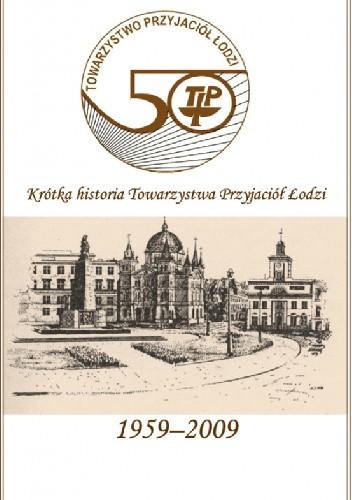 Okładka książki Krótka historia Towarzystwa Przyjaciół Łodzi