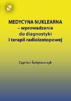 Medycyna nuklearna - wprowadzenie do diagnostyki i terapii radioizotopowej