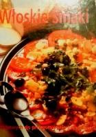 Włoskie smaki. 118 łatwych do przygotowania przepisów