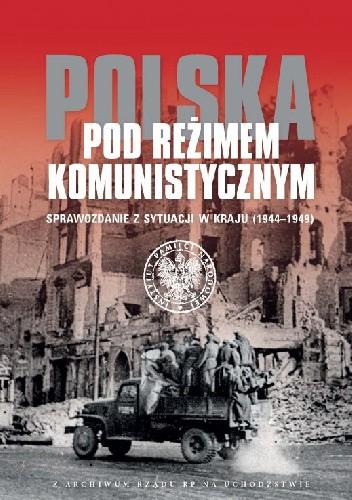 Okładka książki Polska pod reżimem komunistycznym. Sprawozdanie z sytuacji w kraju 1944-1949
