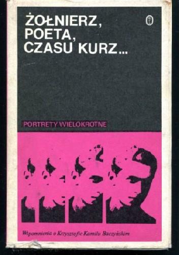 Okładka książki Żołnierz, poeta, czasu kurz... Wspomnienia o Krzysztofie Kamilu Baczyńskim
