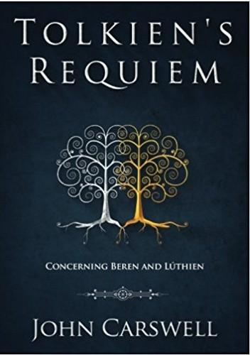 Okładka książki Tolkien's Requiem: Concerning Beren and Lúthien: Volume 1 (Tolkien's Wisdom)