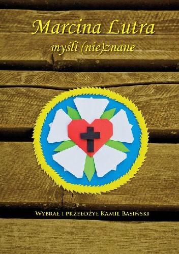 Okładka książki Marcina Lutra myśli (nie)znane