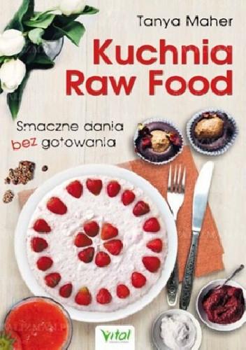 Okładka książki Kuchnia Raw Food. Smaczne dania bez gotowania