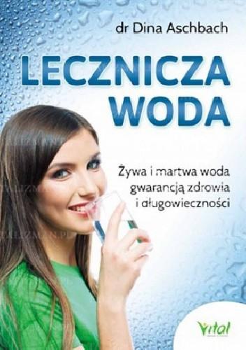 Okładka książki Lecznicza woda. Żywa i martwa woda gwarancją zdrowia i długowieczności
